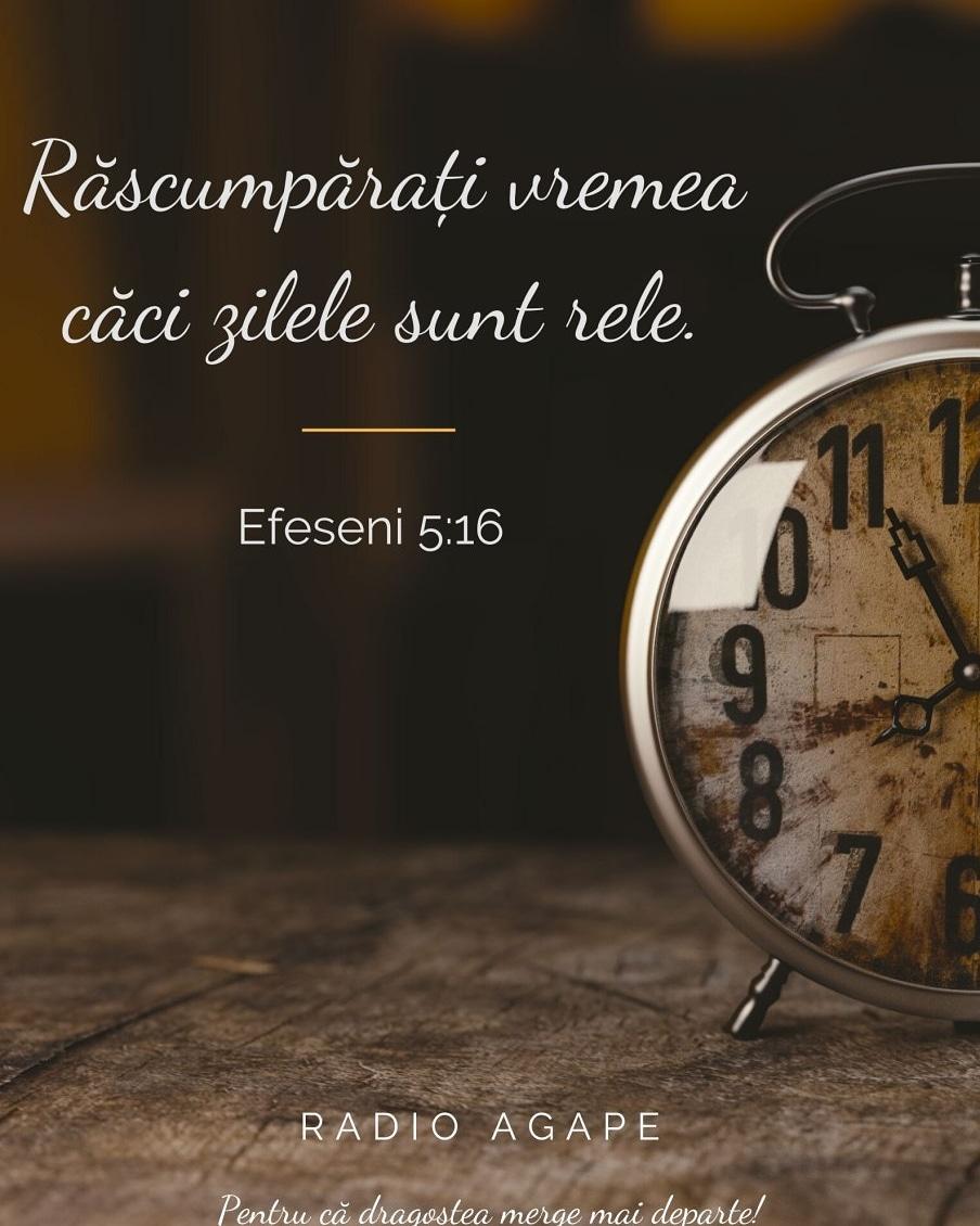 """#VersetulZilei """"Luaţi seama deci să umblaţi cu băgare de seamă, nu ca nişte neînţelepţi, ci ca nişte înţelepţi.(5:16) Răscumpăraţi vremea, căci zilele sunt rele.(5:17) De aceea nu fiţi nepricepuţi, ci înţelegeţi care este voia Domnului."""" Efeseni 5:15-17Vă dorim o săptămână plină de pace în Cristos!Cu prețuire, Echipa Radio Agapewww.radioagape.ro"""